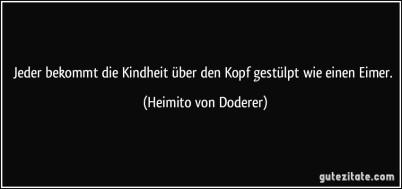 zitat-jeder-bekommt-die-kindheit-uber-den-kopf-gestulpt-wie-einen-eimer-heimito-von-doderer-173973